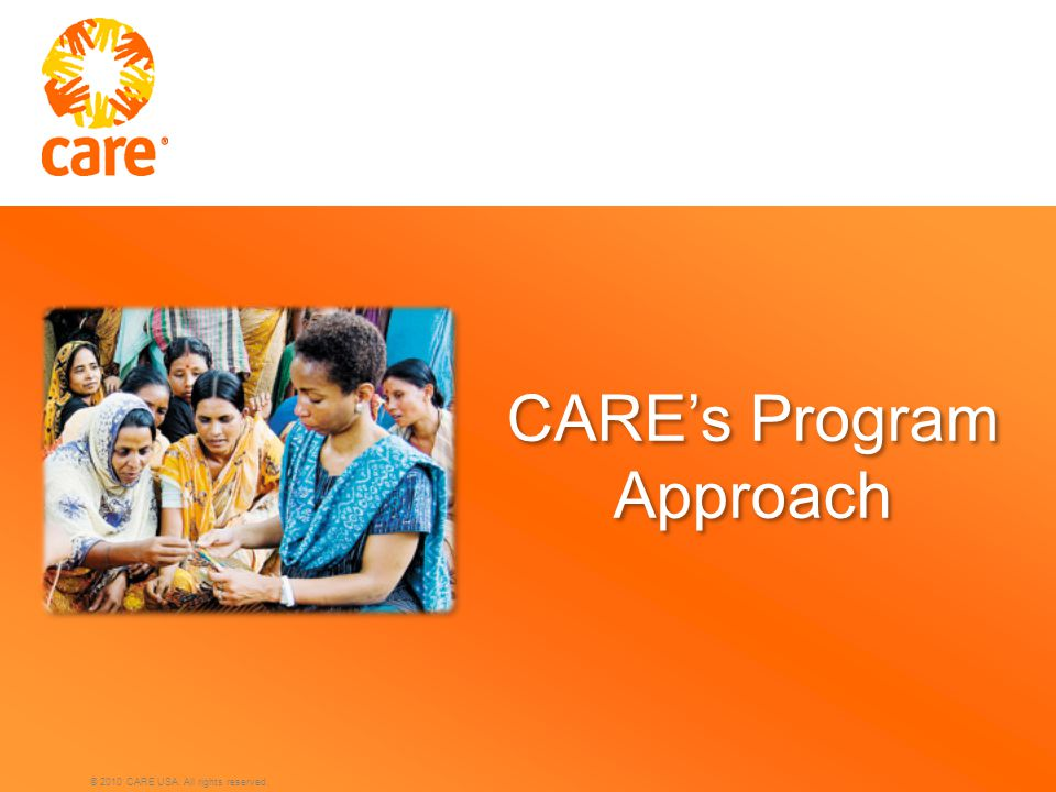 © 2010 CARE USA. All rights reserved. CARE's Program Approach