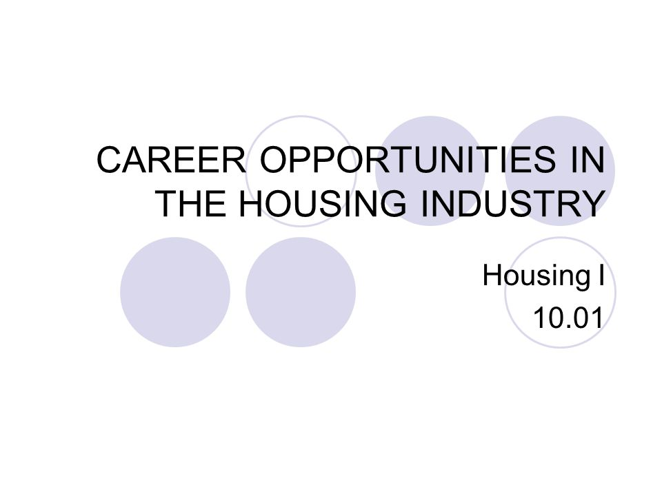 CAREER OPPORTUNITIES IN THE HOUSING INDUSTRY Housing I 10.01