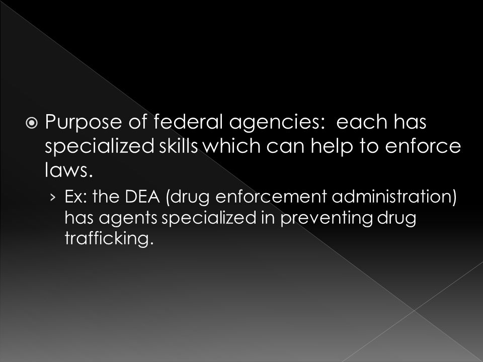  Purpose of federal agencies: each has specialized skills which can help to enforce laws.