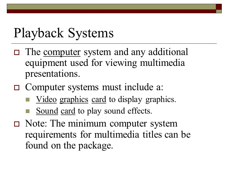 Playback Systems  The computer system and any additional equipment used for viewing multimedia presentations.