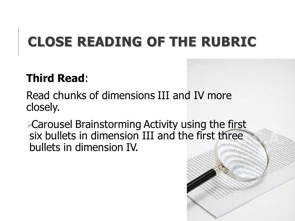 CLOSE READING OF THE RUBRIC Third Read: Read chunks of dimensions III and IV more closely.
