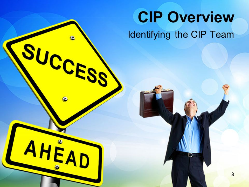 CIP Overview Identifying the CIP Team 8