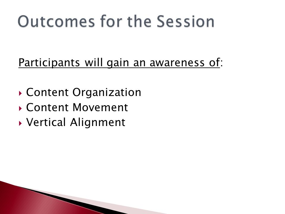 Participants will gain an awareness of:  Content Organization  Content Movement  Vertical Alignment