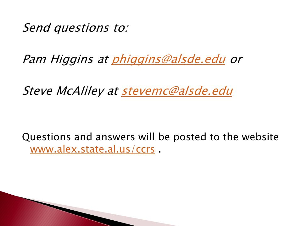 Send questions to: Pam Higgins at  Steve McAliley at Questions and answers will be posted to the website