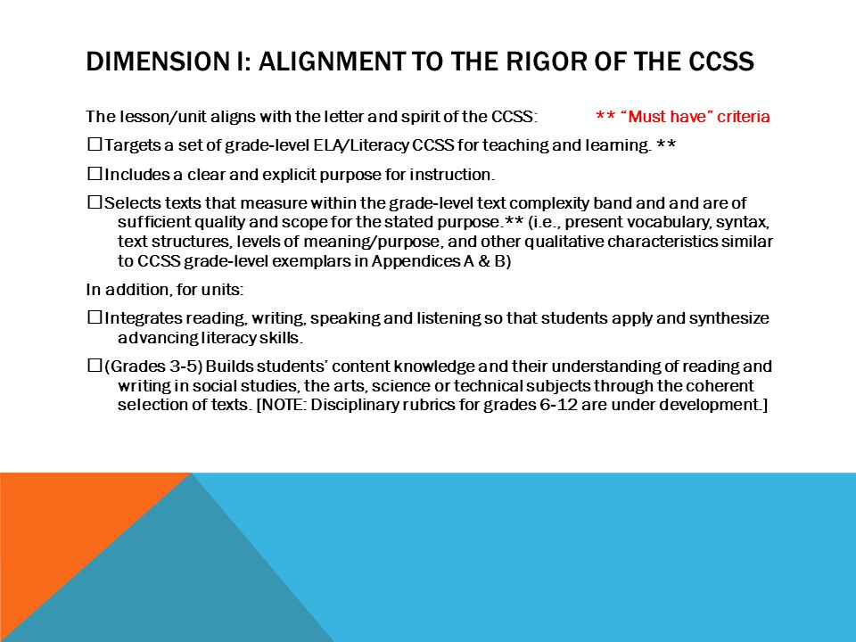 DIMENSION I: ALIGNMENT TO THE RIGOR OF THE CCSS The lesson/unit aligns with the letter and spirit of the CCSS: ** Must have criteria  Targets a set of grade ‐ level ELA/Literacy CCSS for teaching and learning.