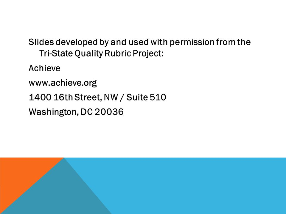 Slides developed by and used with permission from the Tri-State Quality Rubric Project: Achieve th Street, NW / Suite 510 Washington, DC 20036