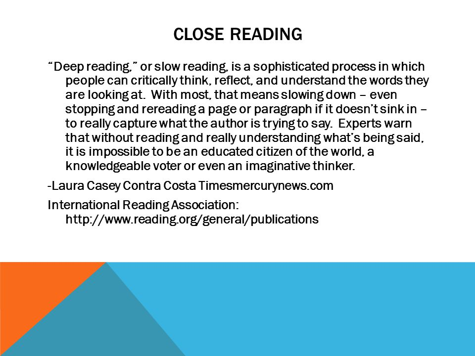 CLOSE READING Deep reading, or slow reading, is a sophisticated process in which people can critically think, reflect, and understand the words they are looking at.