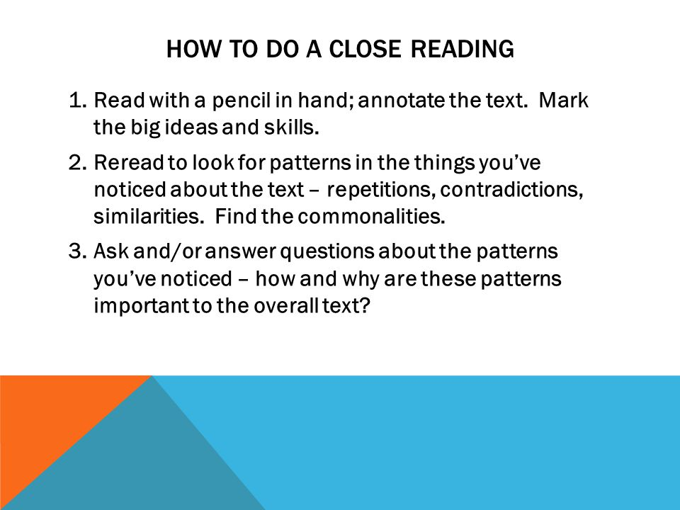 HOW TO DO A CLOSE READING 1.Read with a pencil in hand; annotate the text.