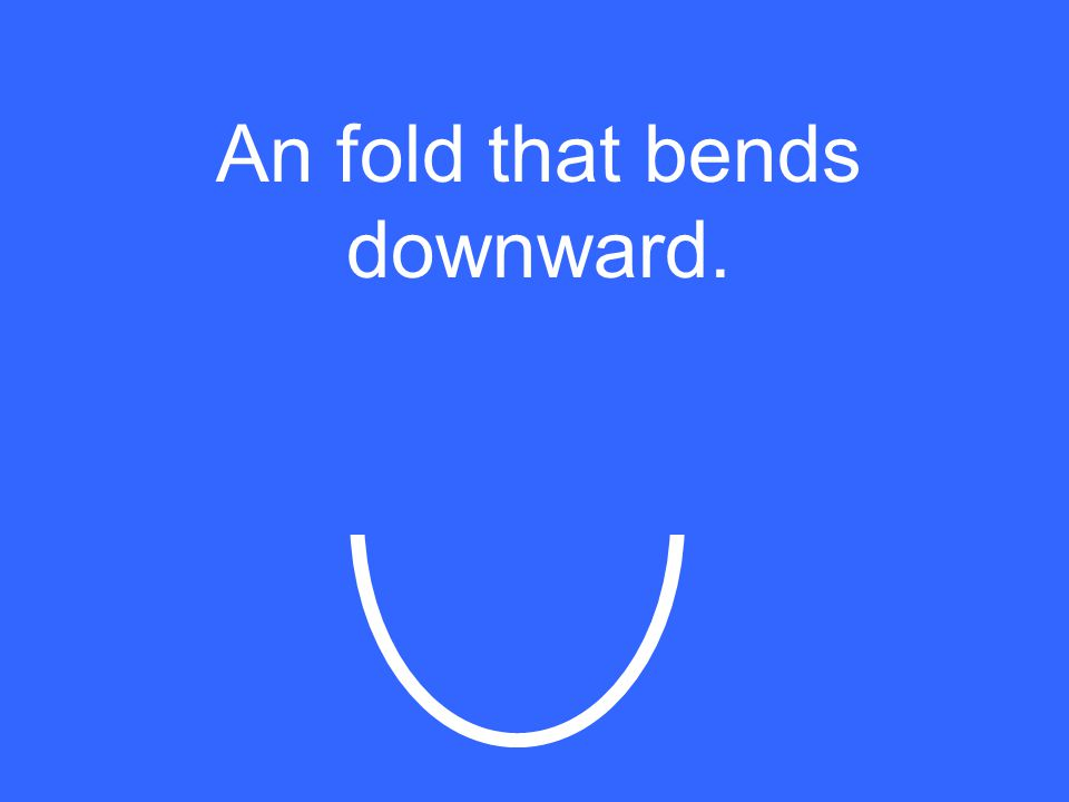 An fold that bends downward.