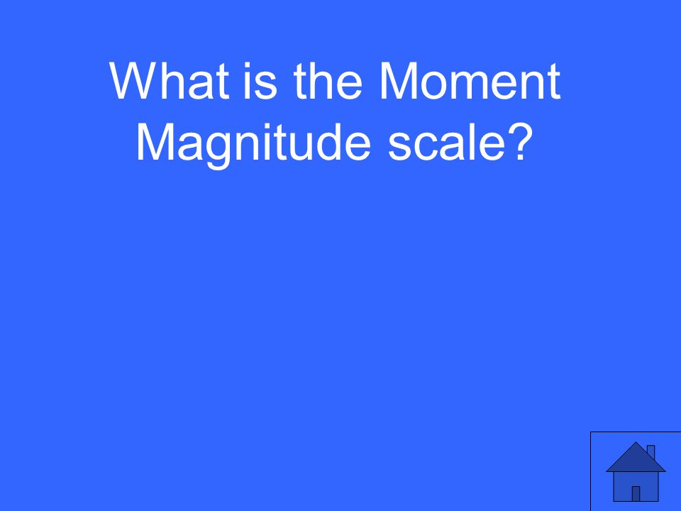 What is the Moment Magnitude scale