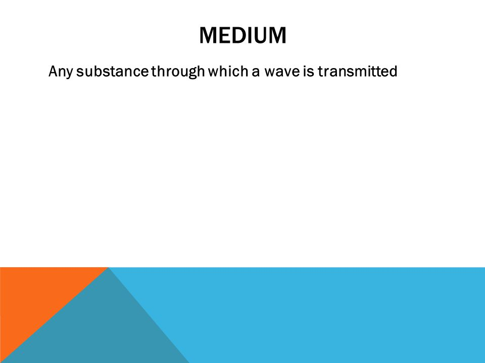 MEDIUM Any substance through which a wave is transmitted