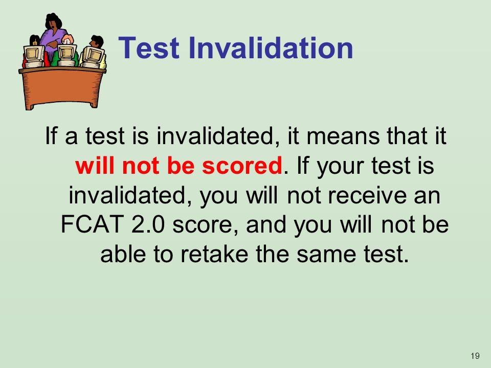 19 If a test is invalidated, it means that it will not be scored.