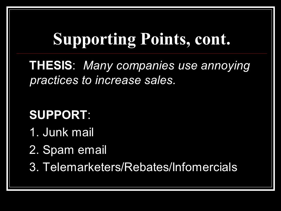 Supporting Points, cont. THESIS: Many companies use annoying practices to increase sales.