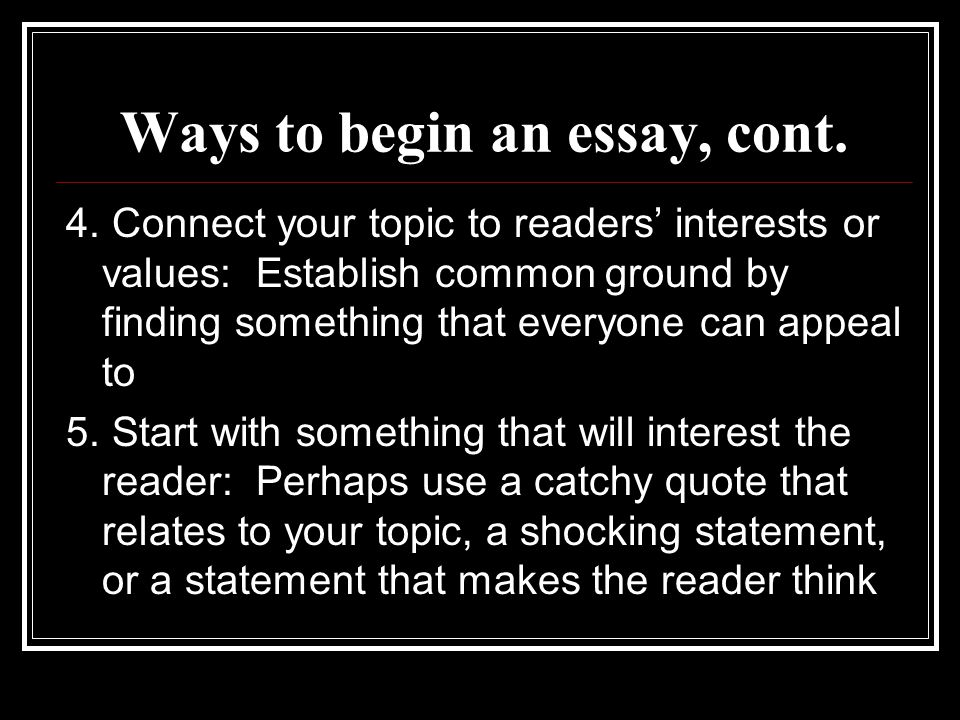 Ways to begin an essay, cont. 4.