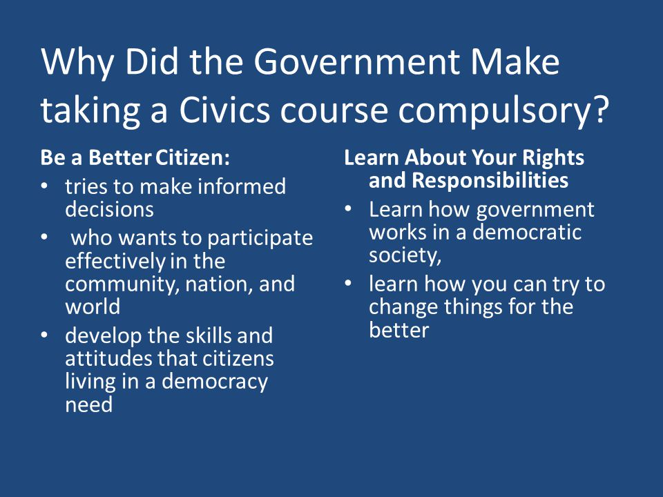 Why Did the Government Make taking a Civics course compulsory.