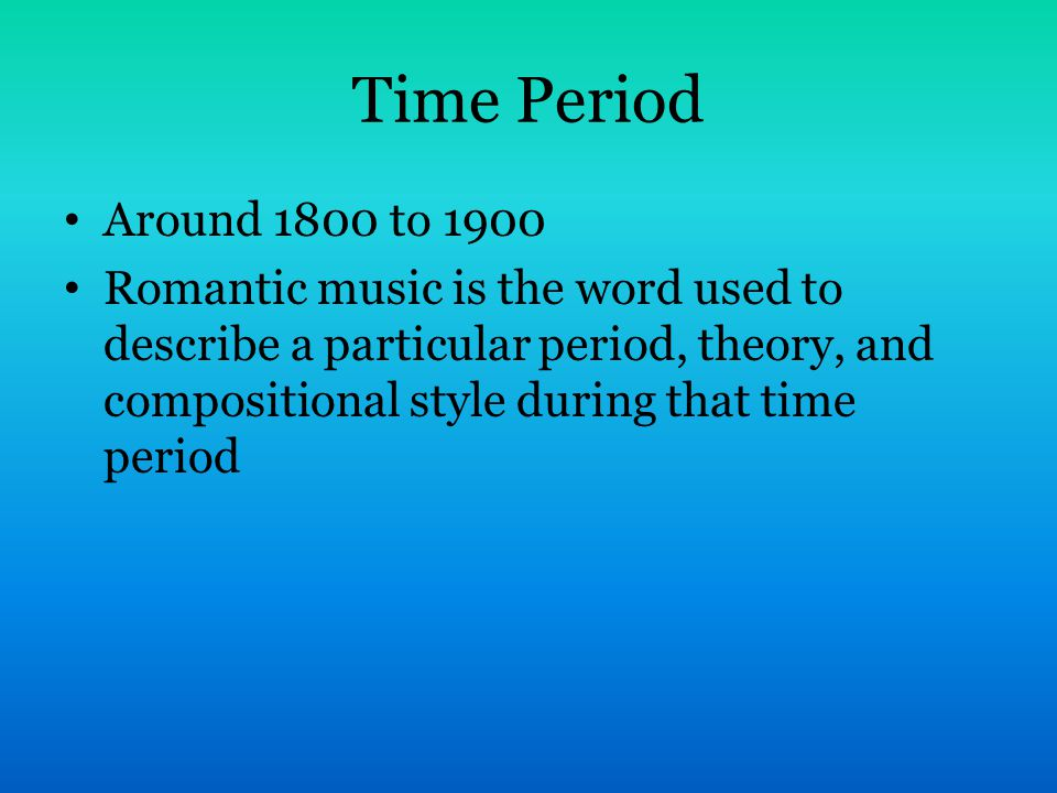 Time Period Around 1800 to 1900 Romantic music is the word used to describe a particular period, theory, and compositional style during that time period