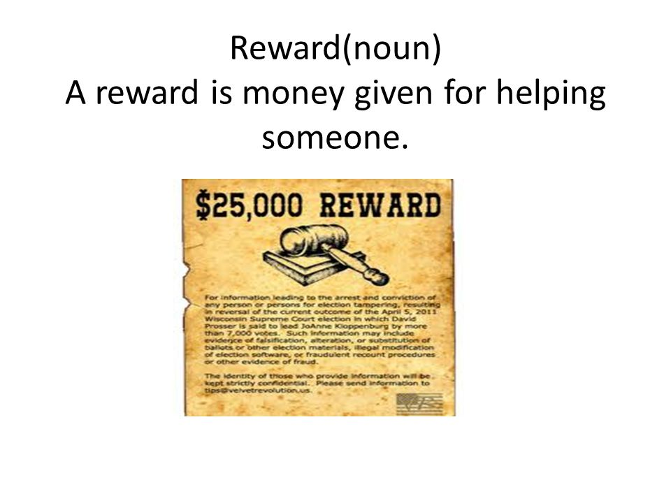 Reward(noun) A reward is money given for helping someone.