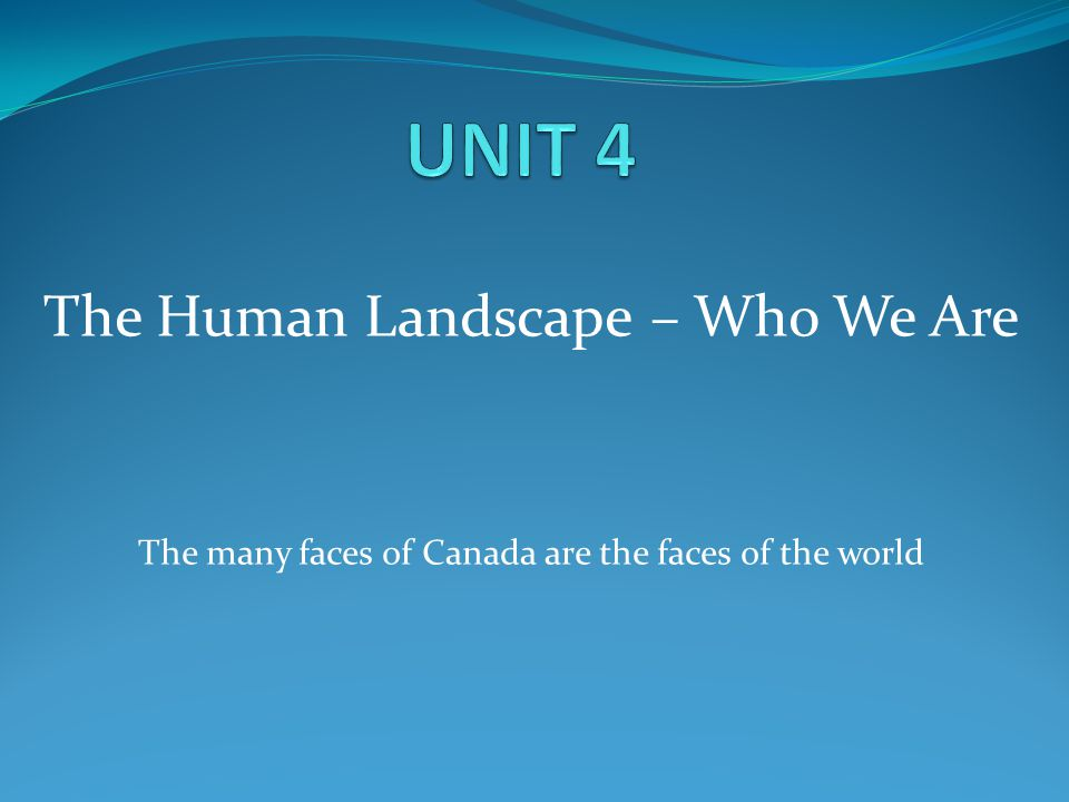 The Human Landscape – Who We Are The many faces of Canada are the faces of the world