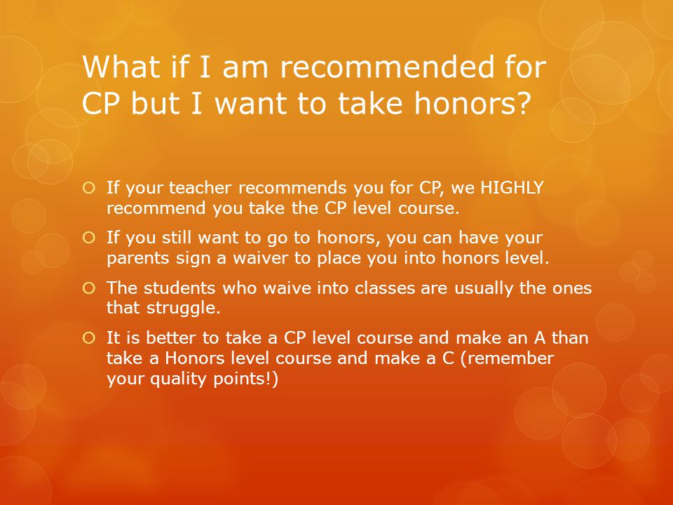 What if I am recommended for CP but I want to take honors.