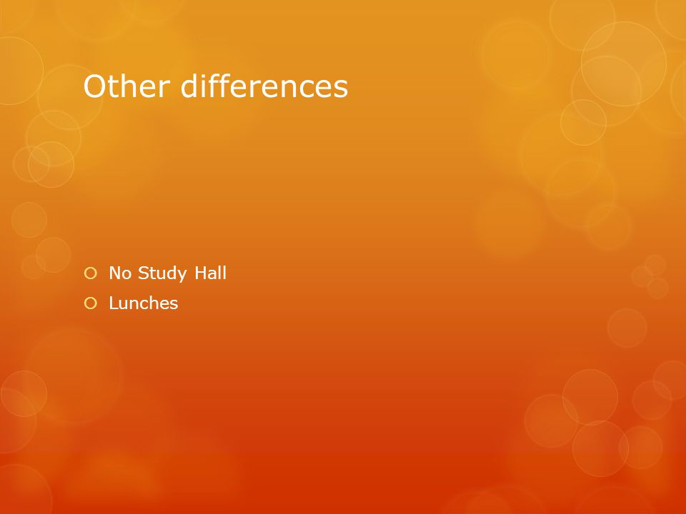 Other differences  No Study Hall  Lunches