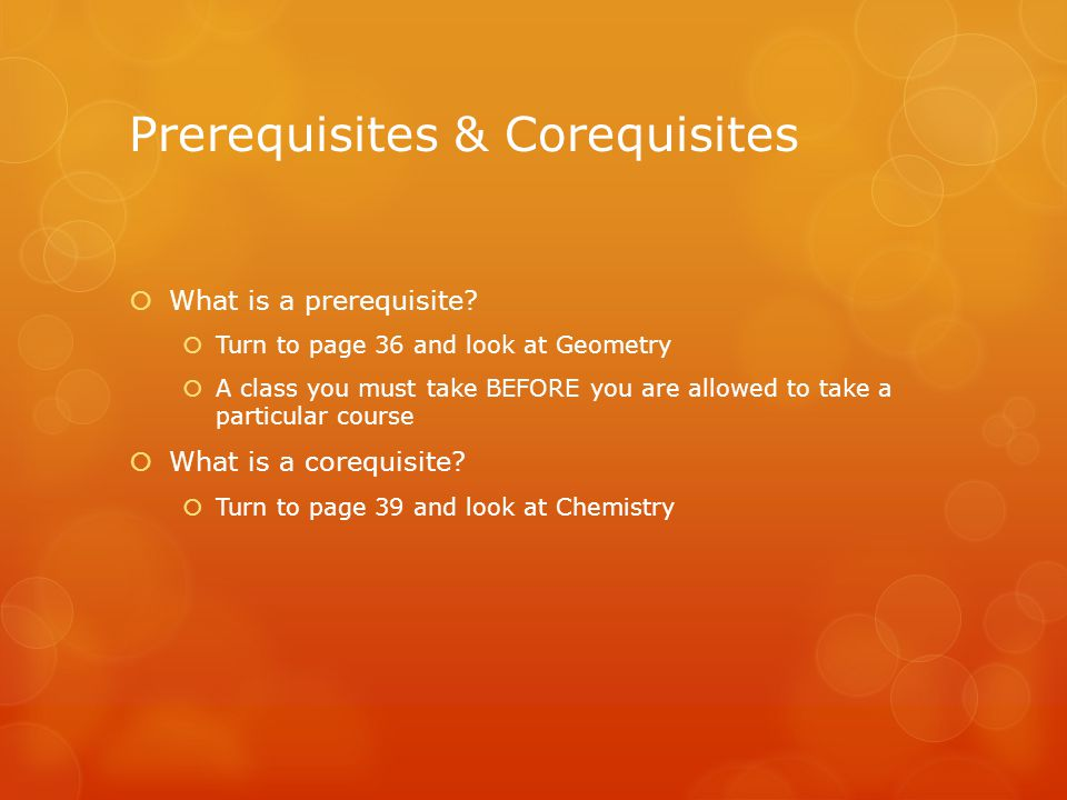 Prerequisites & Corequisites  What is a prerequisite.