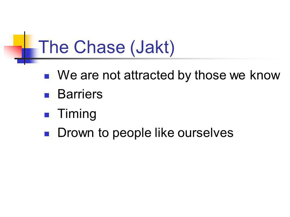 The Chase (Jakt) We are not attracted by those we know Barriers Timing Drown to people like ourselves
