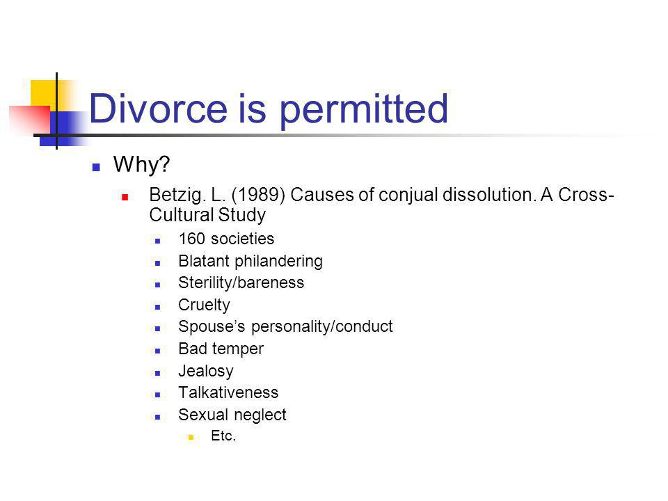 Divorce is permitted Why. Betzig. L. (1989) Causes of conjual dissolution.