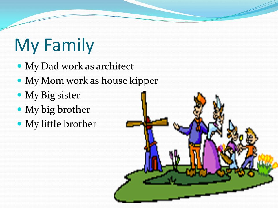 My Family My Dad work as architect My Mom work as house kipper My Big sister My big brother My little brother