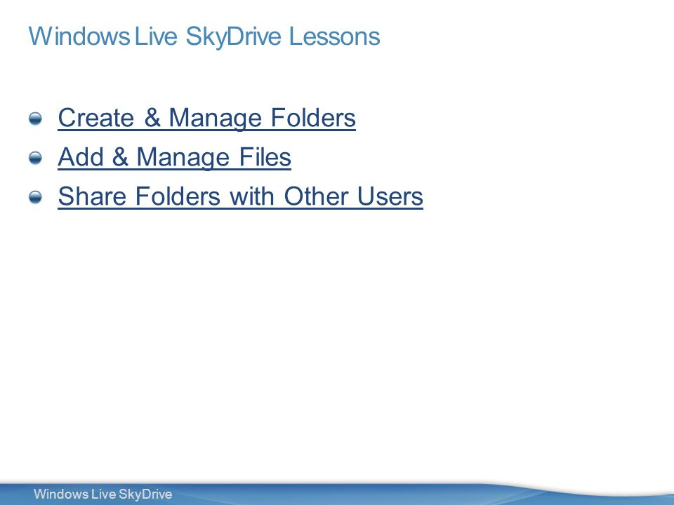 3 Windows Live SkyDrive Windows Live SkyDrive Lessons Create & Manage Folders Add & Manage Files Share Folders with Other Users