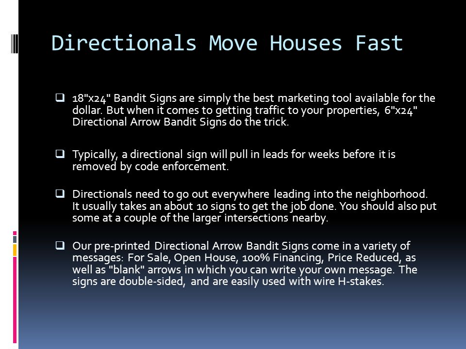 Directionals Move Houses Fast  18 x24 Bandit Signs are simply the best marketing tool available for the dollar.