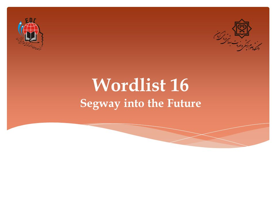 Wordlist 16 Segway into the Future  1  Deliver (v ) Definition: to