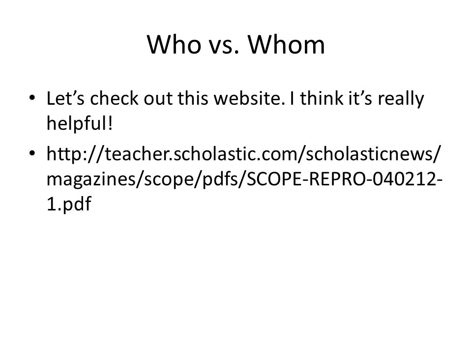 Who vs. Whom Let's check out this website. I think it's really helpful.