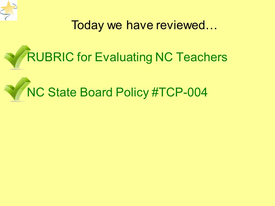 RUBRIC for Evaluating NC Teachers NC State Board Policy #TCP-004 Today we have reviewed…