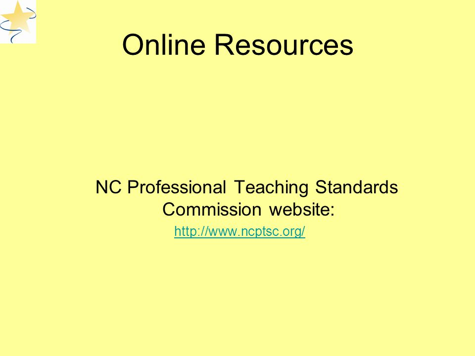 Online Resources NC Professional Teaching Standards Commission website: