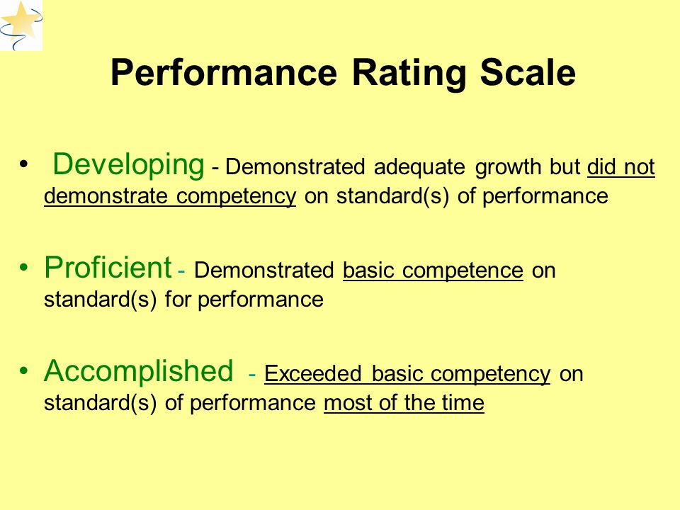 Performance Rating Scale Developing - Demonstrated adequate growth but did not demonstrate competency on standard(s) of performance Proficient - Demonstrated basic competence on standard(s) for performance Accomplished - Exceeded basic competency on standard(s) of performance most of the time