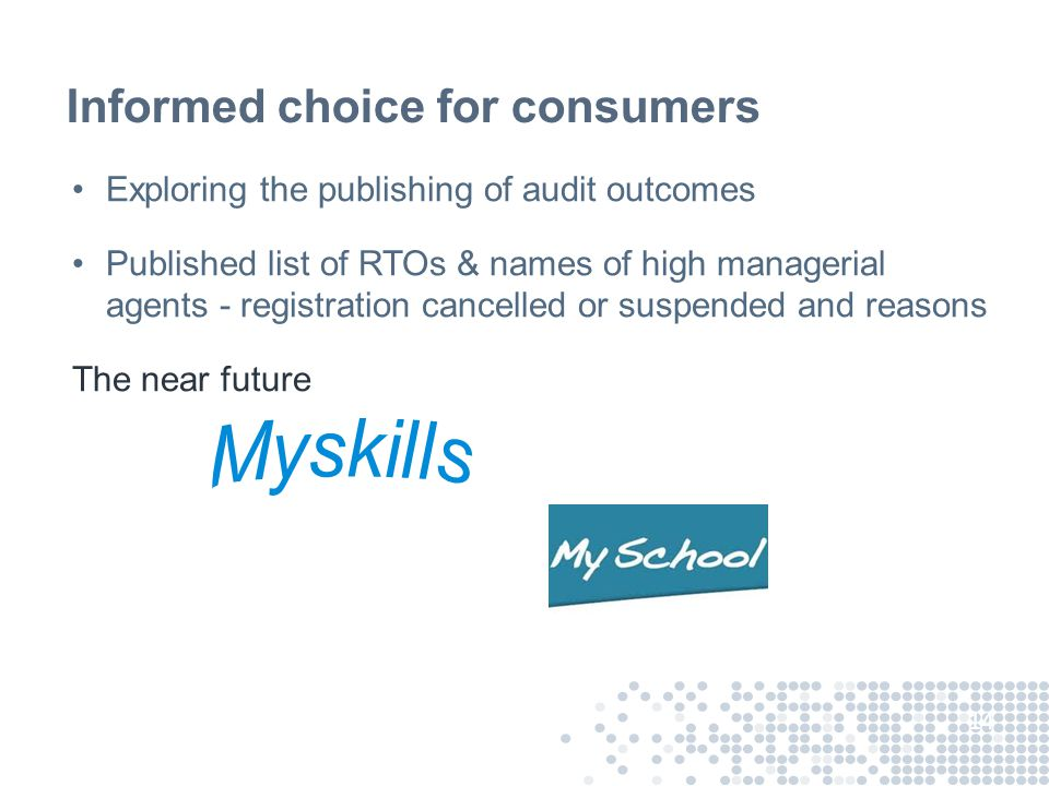 Informed choice for consumers Exploring the publishing of audit outcomes Published list of RTOs & names of high managerial agents - registration cancelled or suspended and reasons The near future 14