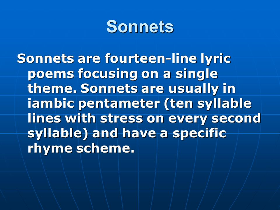 Sonnets Sonnets are fourteen-line lyric poems focusing on a single theme.