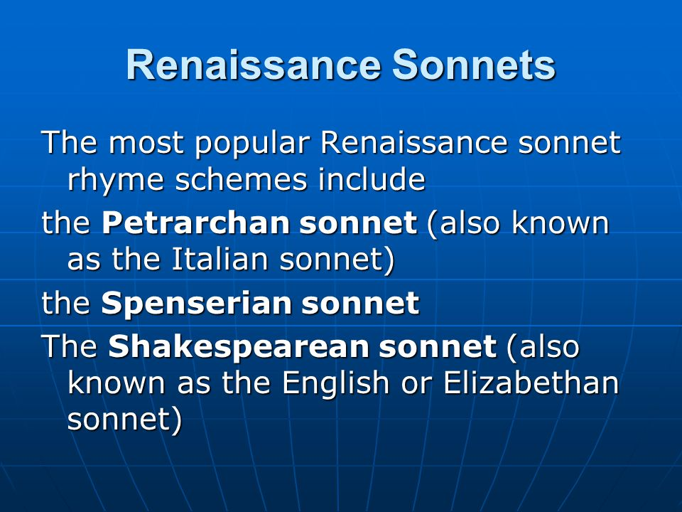 Renaissance Sonnets The most popular Renaissance sonnet rhyme schemes include the Petrarchan sonnet (also known as the Italian sonnet) the Spenserian sonnet The Shakespearean sonnet (also known as the English or Elizabethan sonnet)