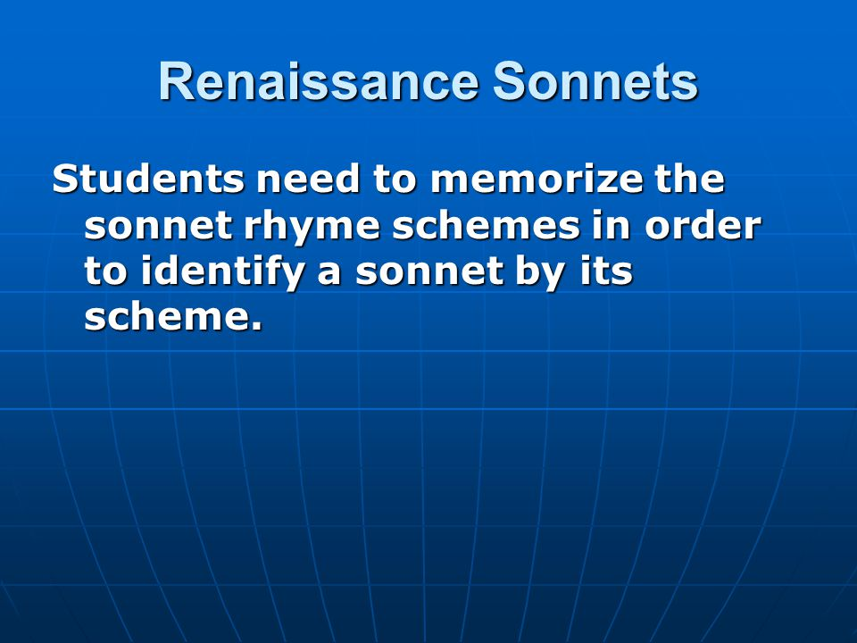 Renaissance Sonnets Students need to memorize the sonnet rhyme schemes in order to identify a sonnet by its scheme.
