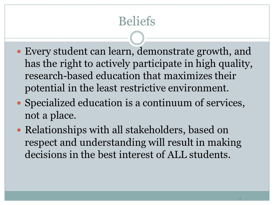 Beliefs 4 Every student can learn, demonstrate growth, and has the right to actively participate in high quality, research-based education that maximizes their potential in the least restrictive environment.