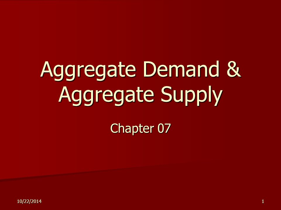 10/22/20141 Aggregate Demand & Aggregate Supply Chapter 07