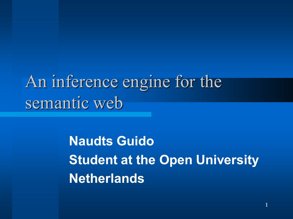 1 An inference engine for the semantic web Naudts Guido Student at the Open University Netherlands