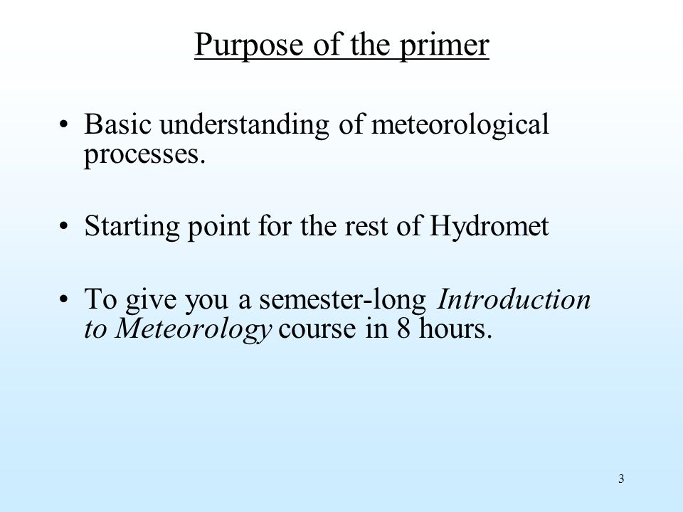 3 Purpose of the primer Basic understanding of meteorological processes.