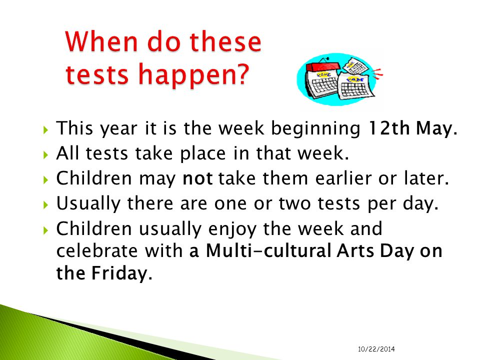  This year it is the week beginning 12th May.  All tests take place in that week.