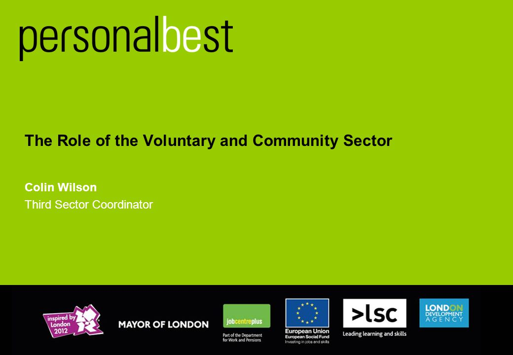 The Role of the Voluntary and Community Sector Colin Wilson Third Sector Coordinator