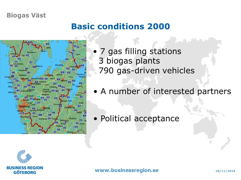 18/11/ Biogas Väst 7 gas filling stations 3 biogas plants 790 gas-driven vehicles A number of interested partners Political acceptance Basic conditions 2000