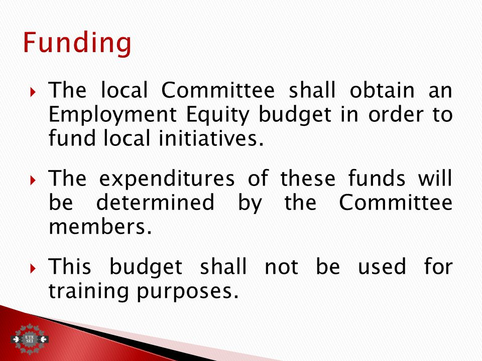  The local Committee shall obtain an Employment Equity budget in order to fund local initiatives.