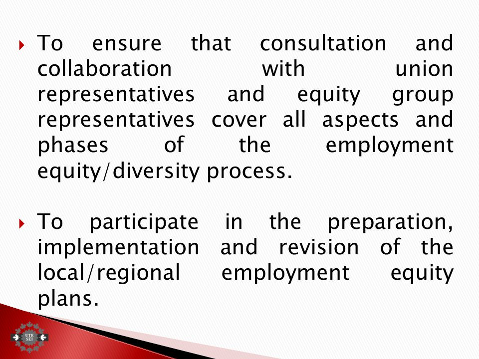  To ensure that consultation and collaboration with union representatives and equity group representatives cover all aspects and phases of the employment equity/diversity process.