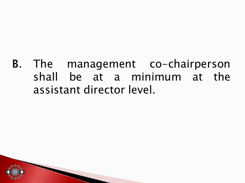 B.The management co-chairperson shall be at a minimum at the assistant director level.