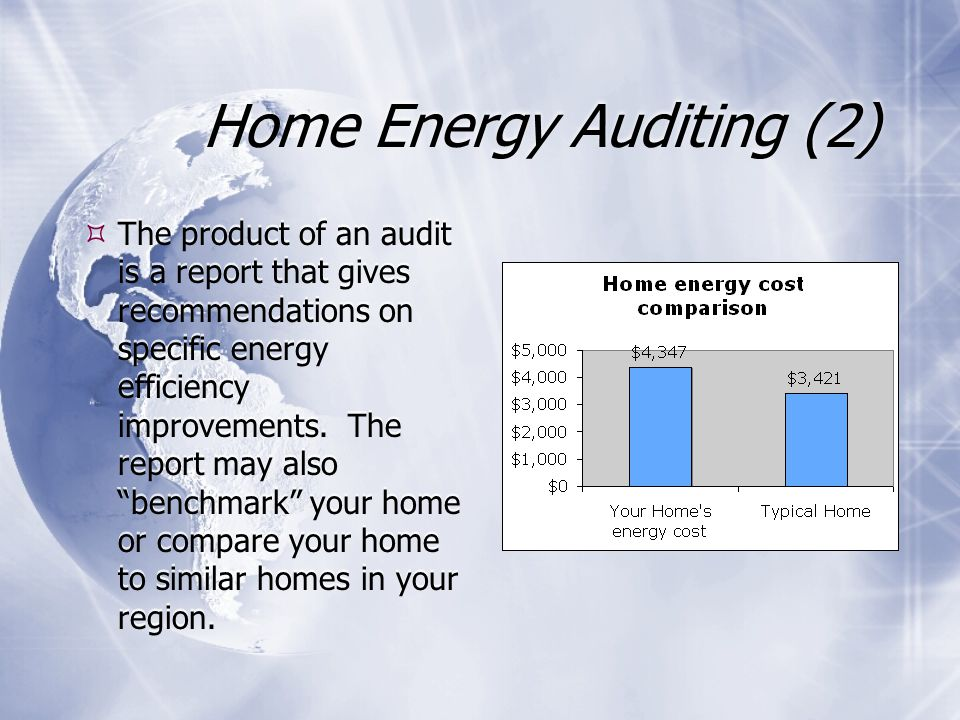 Home Energy Auditing (2)  The product of an audit is a report that gives recommendations on specific energy efficiency improvements.